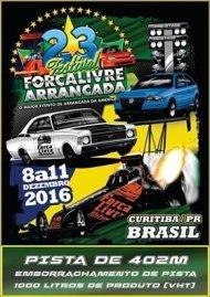 23º Festival Força Livre de Arrancada - 08/12/2016 a 11/12/2016 - Autódromo Internacional de Curitiba - AIC - Pinhais - PR - 402 Metros