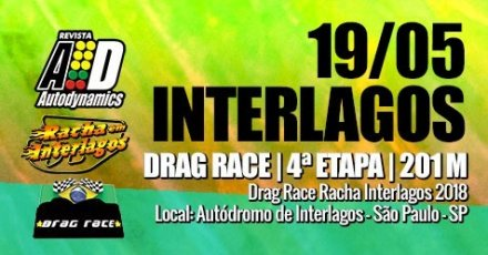Drag Race / Racha Interlagos 2018 - 4ª Etapa - 19/05/2018 - Autódromo de Interlagos - SP - 201 Metros