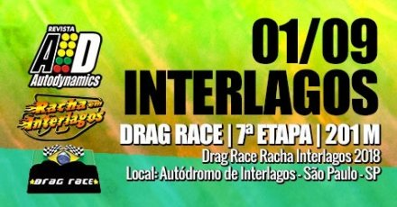 Drag Race / Racha Interlagos 2018 - 7ª Etapa - 01/09/2018 - Autódromo de Interlagos - SP - 201 Metros